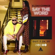 Elijah Connor Drops HOT new music 'Say the Word'-Video
